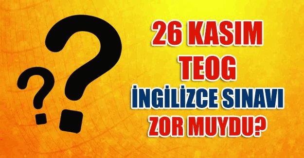 26 Kasım 2015 TEOG sınavı kolaymıydı zormuydu?