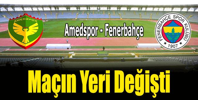 Amedspor - Fenerbahçe maçının yeri değişti