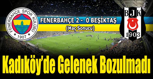 Kadıköy'de gelenek bozulmadı. Fenerbahçe Beşiktaş'ı 2-0 mağlup etti