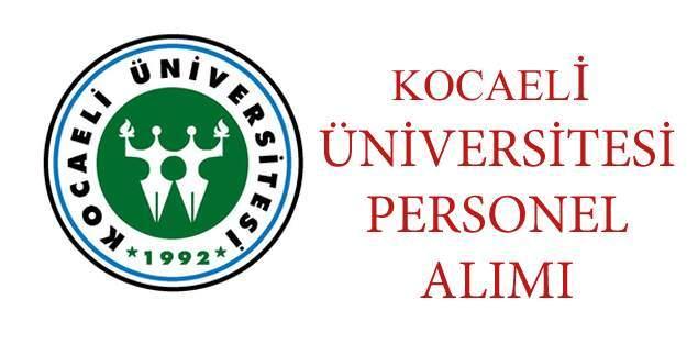 Kocaeli Üniversitesi Personel Alım İlanı yayınladı