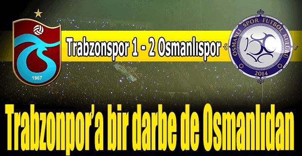 Trabzonspor Osmanlıpor'a boyun eğdi