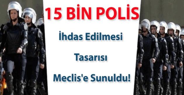 15 Bin polis ihdas edilmesi tasarısı Meclis'e sunuldu