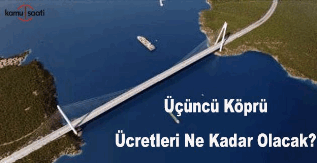 3. Köprü ücretleri ne kadar olacak? İşte Yavuz Sultan Selim köprü ücreti