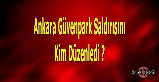 Ankara Güvenpark saldırısını kim düzenledi? - Bulgular o örgütü işaret ediyor