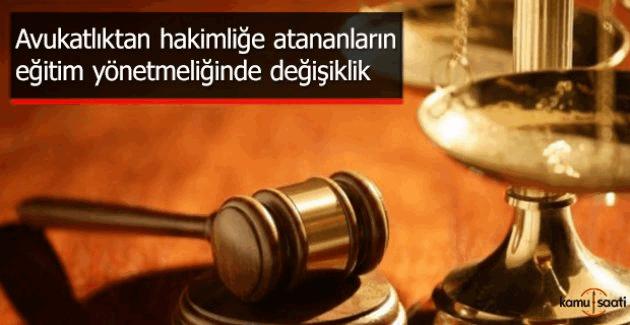Avukatlıktan hakimliğe atananların eğitim yönetmeliğinde değişiklik