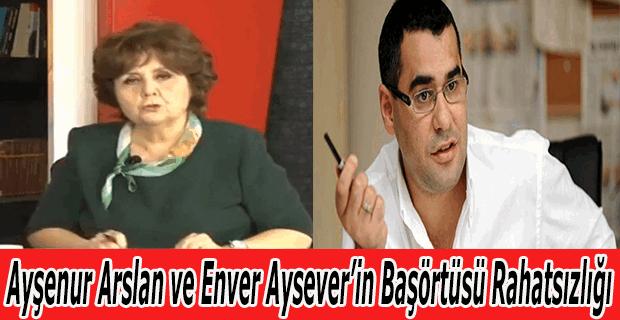 Ayşenur Arslan ve Enver Aysever'in başörtüsü rahatsızlığı!