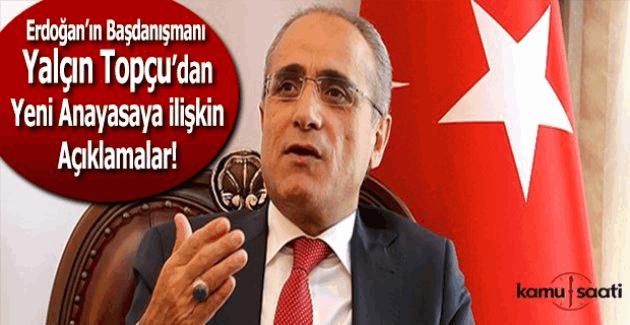 Cumhurbaşkanı Başdanışmanı Yalçın Topçu'dan yeni Anayasa'ya ilişkin açıklamalar