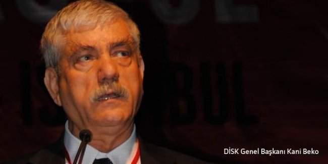 DİSK Genel Başkanı Kani Beko'ya 'Cumhurbaşkanına hakaret' davası açıldı