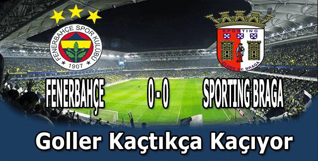 Fenerbahçe 0 - 0 Braga İlk Yarı Sona Erdi - Fenerbahçe etkili oynuyor