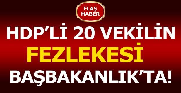 HDP'li vekillerin fezlekesi Başbakanlık'a gönderildi! HDP'li 20 milletvekili yargılanacak mı?
