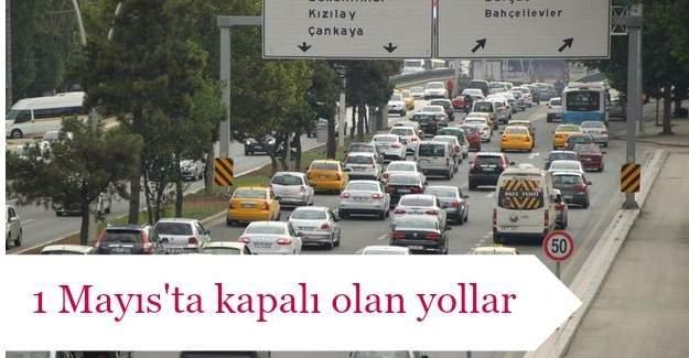 Ankara'da bu yollar 1 Mayıs'ta trafiğe kapalı