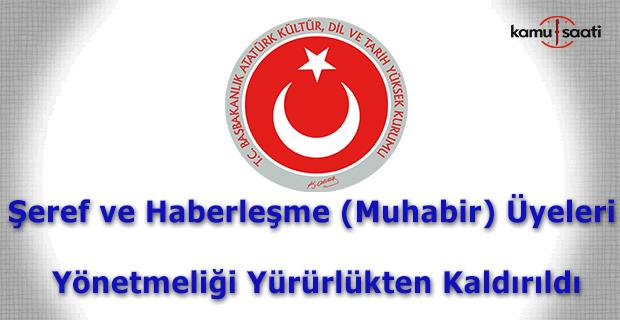 Atatürk Kültür, Dil ve Tarih Yüksek Kurumu Şeref ve Haberleşme (Muhabir) Üyeleri Yönetmeliği Yürürlükten Kaldırıldı