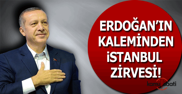 Cumhurbaşkanı Erdoğan'ın kaleminden 'İstanbul Zirvesi'