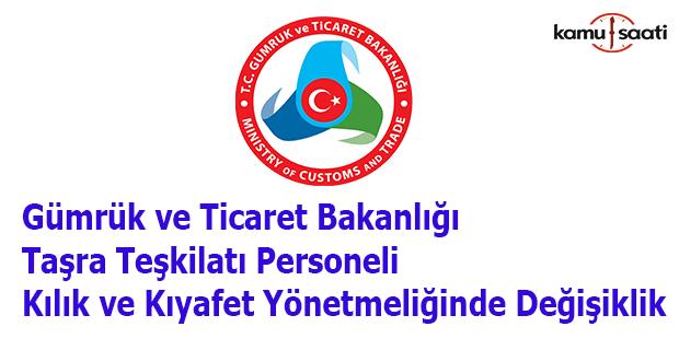 Gümrük ve Ticaret Bakanlığı Taşra Teşkilatı Personeli Kılık ve Kıyafet Yönetmeliğinde Değişiklik