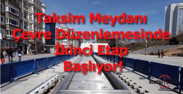 Taksim'de çevre düzenlemesinin ikinci etabı başlıyor!