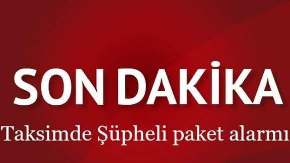 Taksim Meydanında şüpheli paket alarmı!