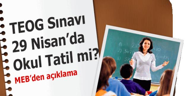 29 Nisan'da okullar tatil mi? TEOG sınavında okullar tatil mi MEB? 29 Nisan 2016 Cuma okullar tatil olacak mı?