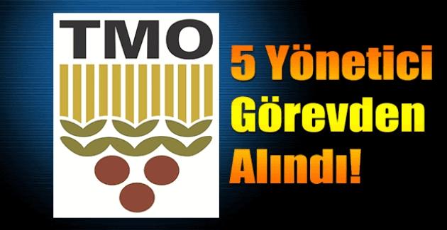 TMO'da, 5 yönetici görevden alındı!