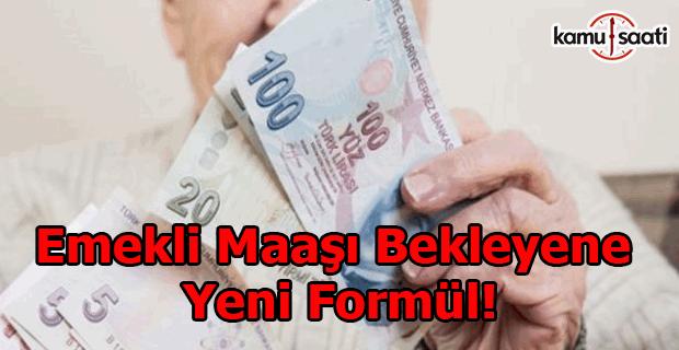 Emekli maaşı bekleyene yeni formül!