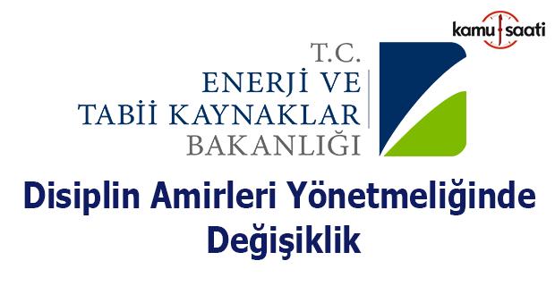 Enerji ve Tabii Kaynaklar Bakanlığı Disiplin Amirleri Yönetmeliğinde Değişiklik