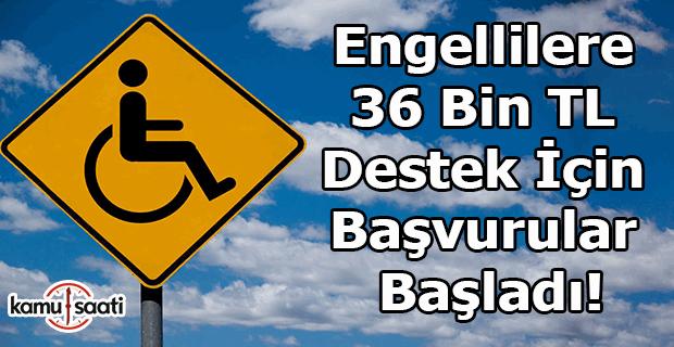 Engellilere 36 bin TL destek için başvurular başladı!