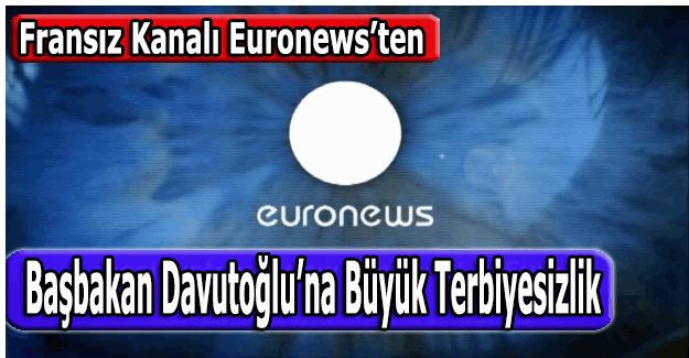 Fransız haber kanalı Euronews'den Davutoğlu'na büyük terbiyesizlik