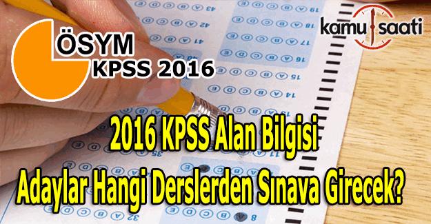 2016 KPSS Alan Bilgisi adaylar hangi derslerden sınava girecek?