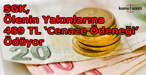 SGK, ölenin yakınlarına 489 lira cenaze ödeneği ödüyor
