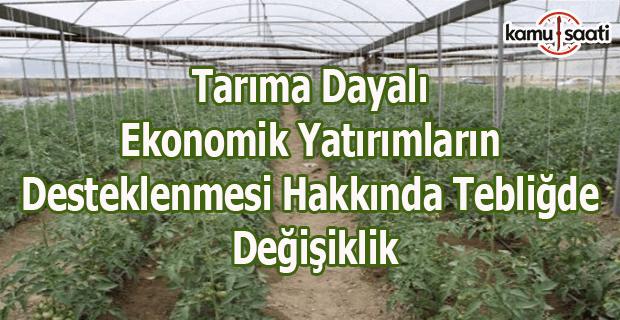 Tarıma dayalı ekonomik yatırımların desteklenmesine ilişkin tebliğde değişiklik
