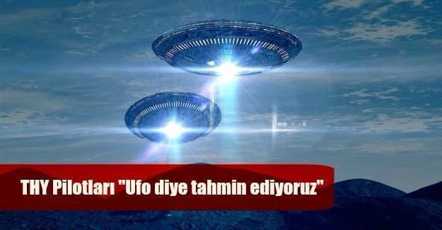 """THY Pilotları """"Ufo diye tahmin ediyoruz"""""""