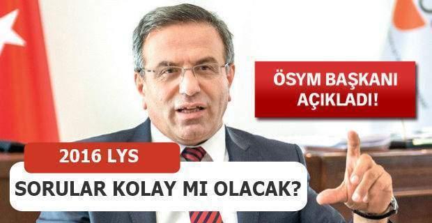 LYS kolay mı olacak 2016 ? ÖSYM Başkanı Ömer Demir'den LYS açıklaması