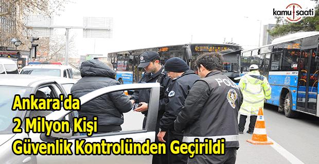 Ankara'da 2 milyon kişi güvenlik kontrolünden geçirildi