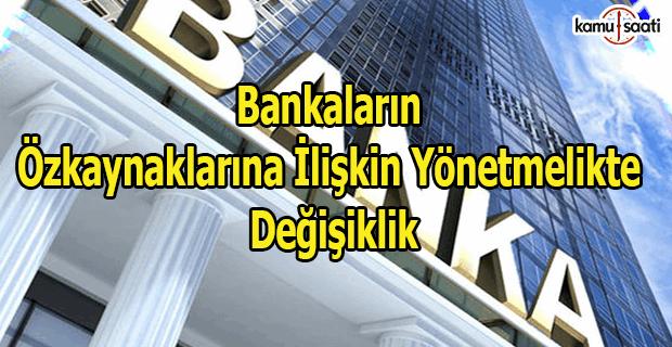 Bankaların Özkaynaklarına İlişkin Yönetmelikte Değişiklik