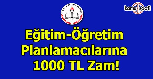Eğitim öğretim planlamacılarına 1000 TL zam
