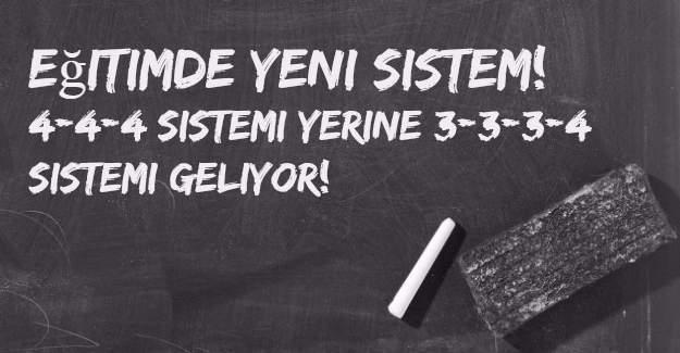 Eğitimde 4+4+4 sistemi yerine 3+3+3+4 sistemi geliyor!