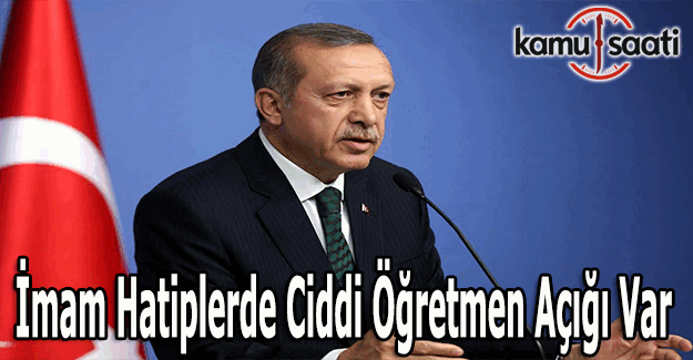 """Erdoğan: """"İmam hatiplerde ciddi öğretmen açığı var"""""""