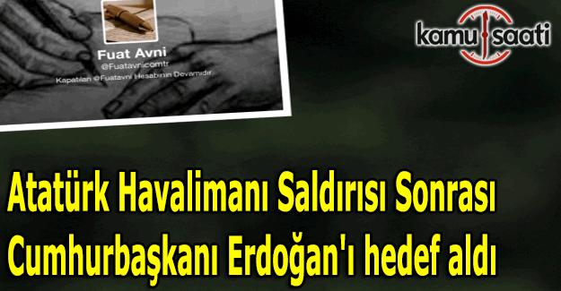 Fuat Avni Atatürk Havalimanı saldırısı sonrası Cumhurbaşkanı Erdoğan'ı hedef aldı