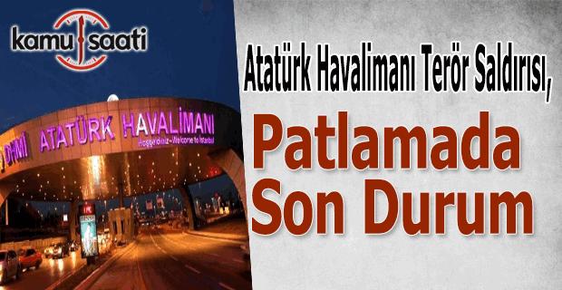 İstanbul Atatürk Havalimanı terör saldırısı patlamada son durum