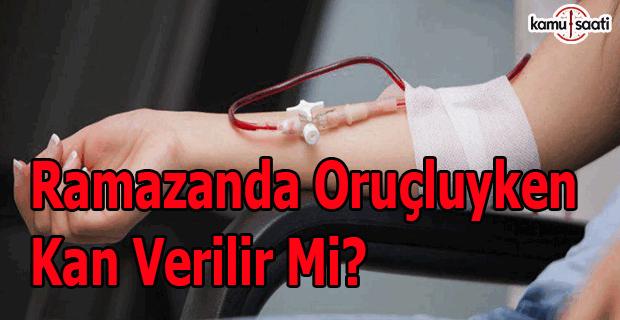 Oruçluyken kan verilir mi?