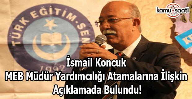 Türk Eğitim-Sen Genel Başkanı İsmail Koncuk, MEB Müdür Yardımcılığı atamalarına ilişkin açıklamada bulundu