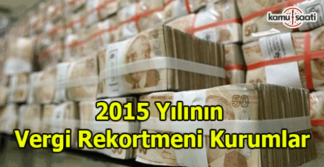2015 yılının vergi rekortmeni şirketler!