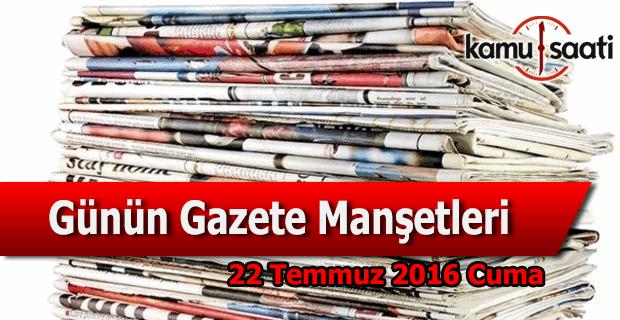 22 Temmuz 2016 Gazete Manşetleri