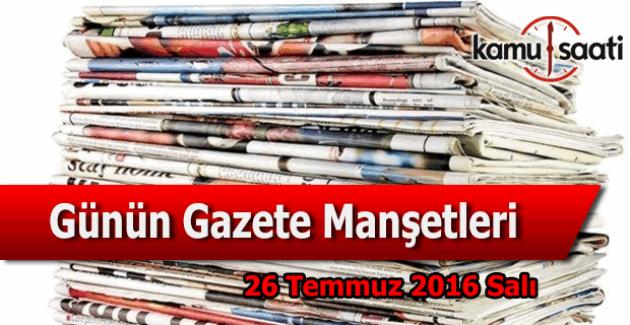 26 Temmuz 2016 Gazete Manşetleri