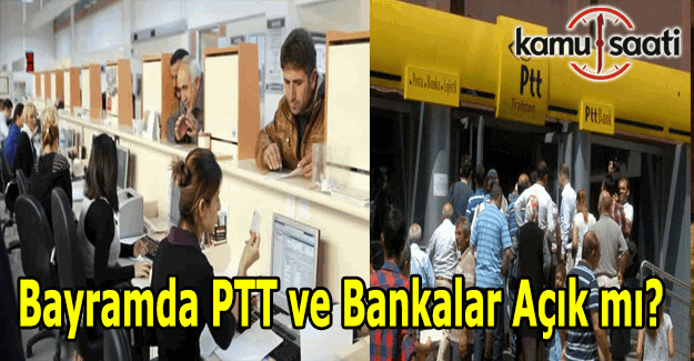 Bankalar ve PTT açık mı? Arefe günü öğleden sonra PTT açık olacak mı?