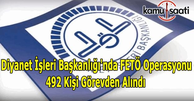 Diyanet'te FETÖ operasyonu - 492 kişi görevden uzaklaştırıldı