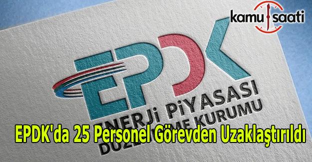 EPDK'da 25 personel görevden uzaklaştırıldı