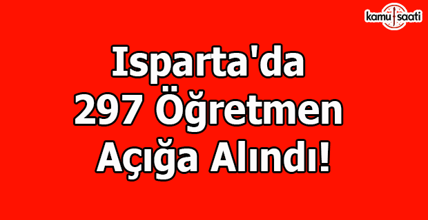 Isparta'da 297 öğretmen açığa alındı