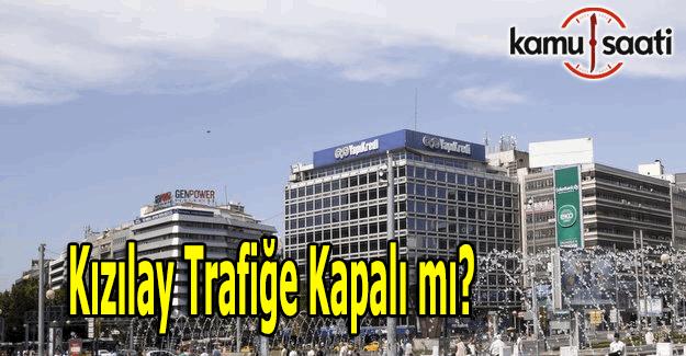 Ankara Kızılay trafiğe kapalı mı? Kızılay meydanı trafiğinde son durum
