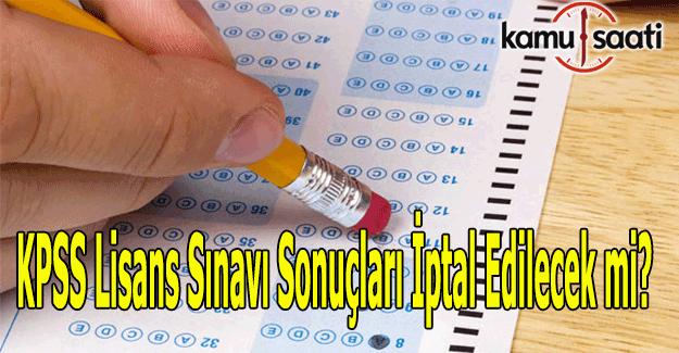 KPSS Lisans sınavı sonuçları iptal edilecek mi?
