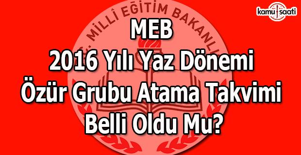 MEB 2016 yılı yaz dönemi özür grubu atama takvimi belli oldu mu?